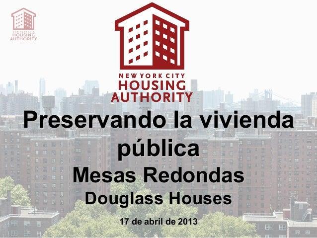 Preservando la vivienda        pública    Mesas Redondas     Douglass Houses        17 de abril de 2013