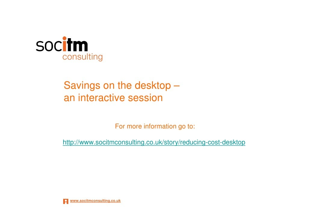 Savings on the desktop – an interactive session                           For more information go to:  http://www.socitmco...