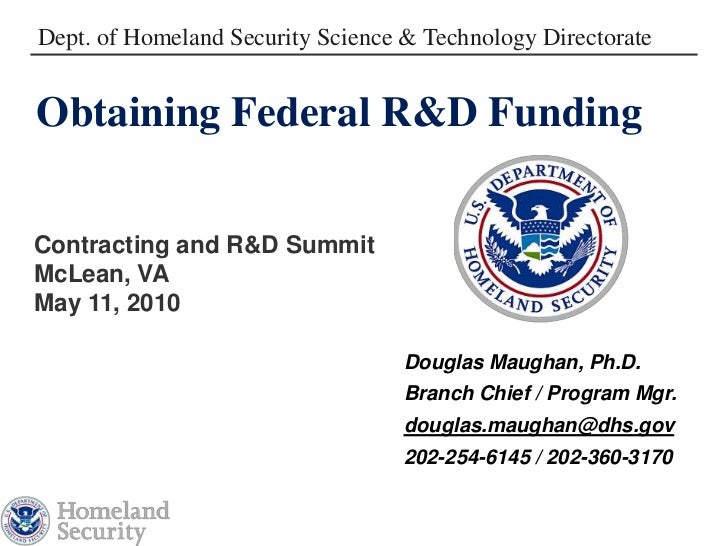 Dept. of Homeland Security Science & Technology DirectorateObtaining Federal R&D FundingContracting and R&D SummitMcLean, ...