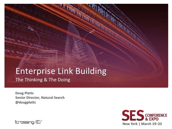 Enterprise Link BuildingThe Thinking & The DoingDoug PlattsSenior Director, Natural Search@dougplatts                     ...