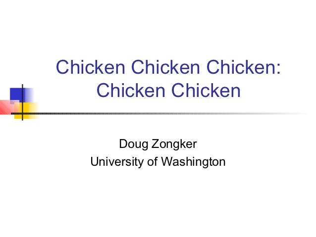 Chicken Chicken Chicken:    Chicken Chicken        Doug Zongker   University of Washington