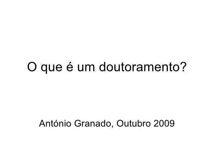 O que é um doutoramento? António Granado, Outubro 2009