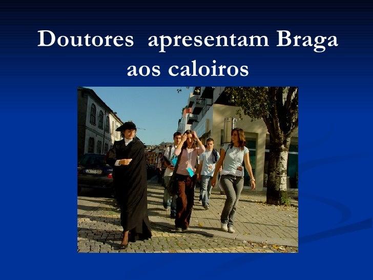 Doutores  apresentam Braga aos caloiros