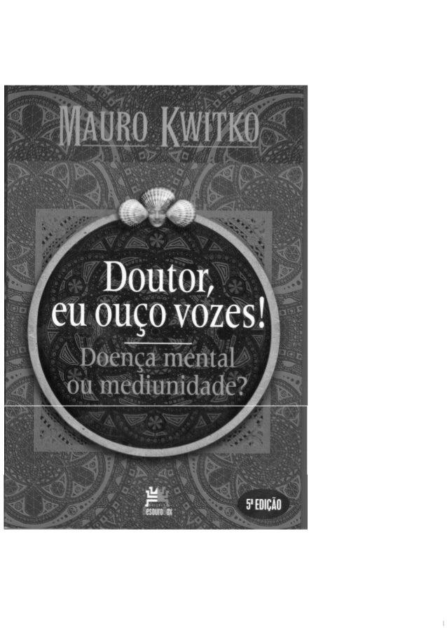 MAURO KWITKO DOUTOR, EUOUÇO VOZES!DOENÇA MENTAL OU MEDIUNIDADE? BesouroBox 5a edição / Porto Alegre-RS / 2011