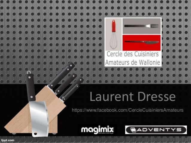 Laurent Dresse https://www.facebook.com/CercleCuisiniersAmateurs