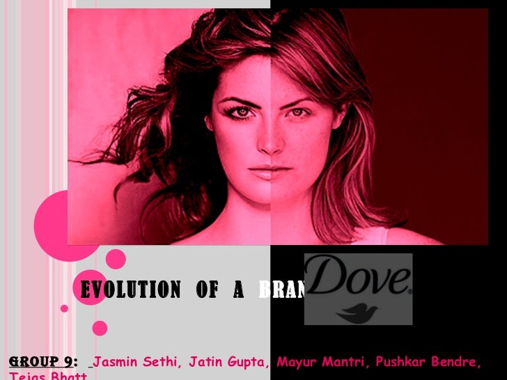 EVOLUTION  OF  A  BRAND  Group 9 :  Jasmin Sethi, Jatin Gupta, Mayur Mantri, Pushkar Bendre, Tejas Bhatt