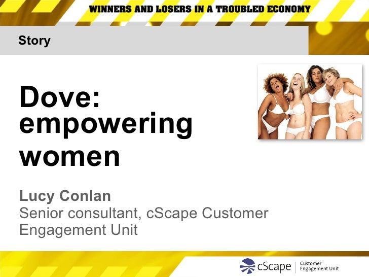 Story Dove:  empowering  women  Lucy Conlan Senior consultant, cScape Customer  Engagement Unit