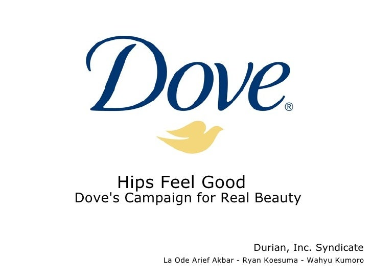 """hips feel good dove s campaign for real beauty Branding """"real"""" social change in dove's campaign  strategy of the dove campaign for real beauty  reveals a juxtaposition in its """"real beauty."""