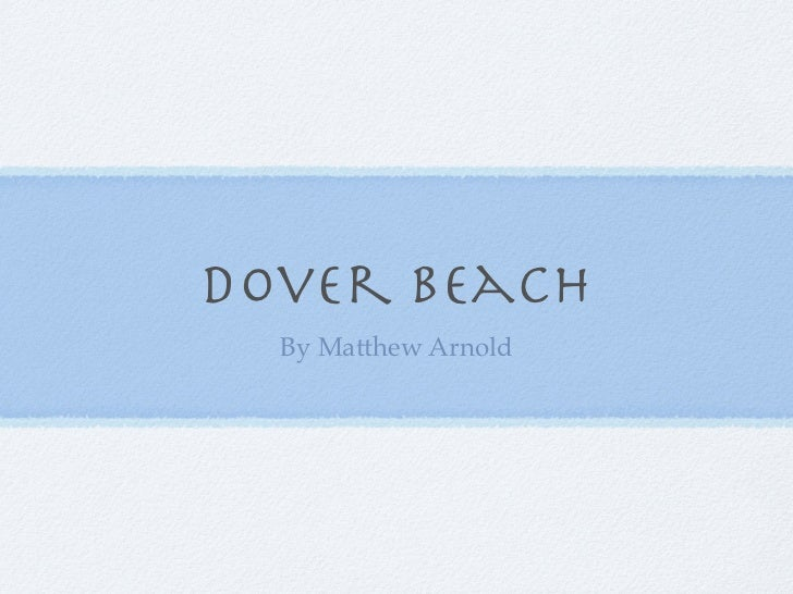 """an analysis of matthew arnolds melancholy in life religion and love in dover beach Free papers and essays on doorknobs by langston hughes matthew arnolds melancholy in life, religion, and love in """"dover beach,"""" matthew arnold discusses his."""