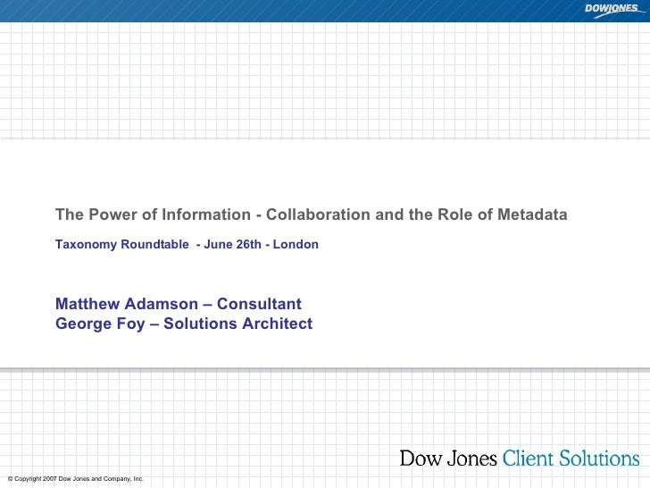 The Power of Information - Collaboration and the Role of Metadata   Taxonomy Roundtable  - June 26th - London  Matthew Ada...