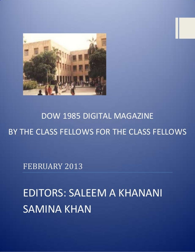 DOW 1985 DIGITAL MAGAZINEBY THE CLASS FELLOWS FOR THE CLASS FELLOWS   FEBRUARY 2013   EDITORS: SALEEM A KHANANI   SAMINA K...