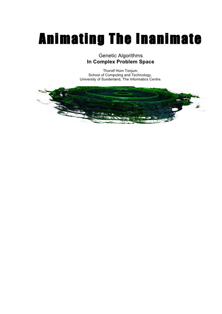 Animating The Inanimate               Genetic Algorithms          In Complex Problem Space                     Thorolf Hor...