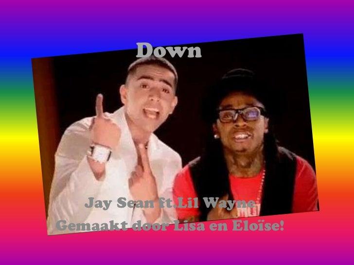 Down<br />Jay Sean ft.LilWayne<br />Gemaakt door Lisa en Eloïse!<br />