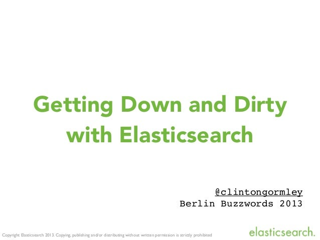 Copyright Elasticsearch 2013. Copying, publishing and/or distributing without written permission is strictly prohibitedGet...