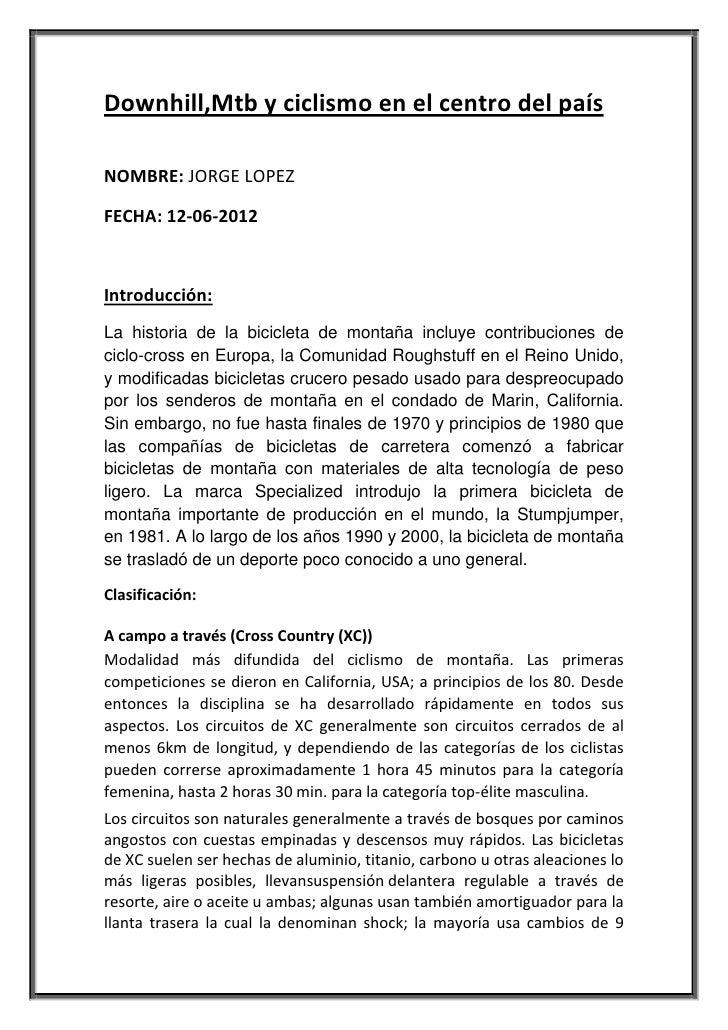 Downhill,Mtb y ciclismo en el centro del paísNOMBRE: JORGE LOPEZFECHA: 12-06-2012Introducción:La historia de la bicicleta ...