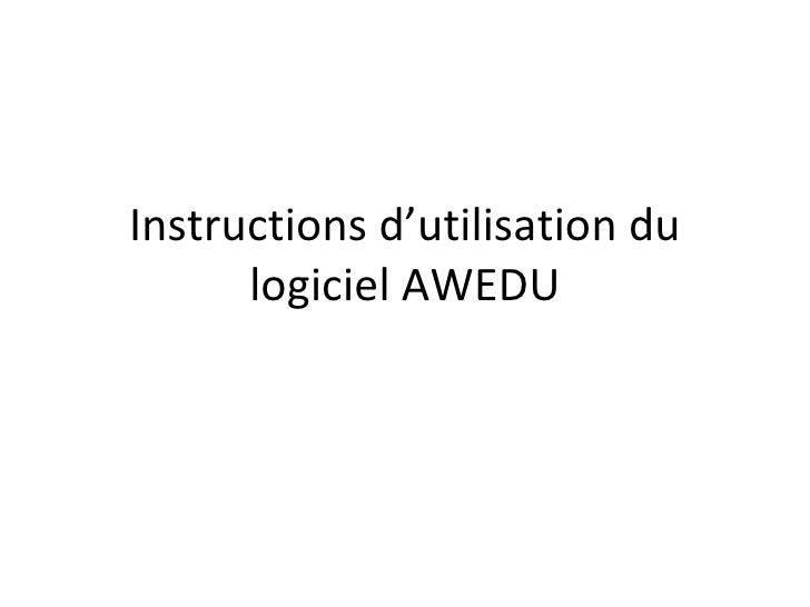 Instructions d'utilisation du logiciel AWEDU
