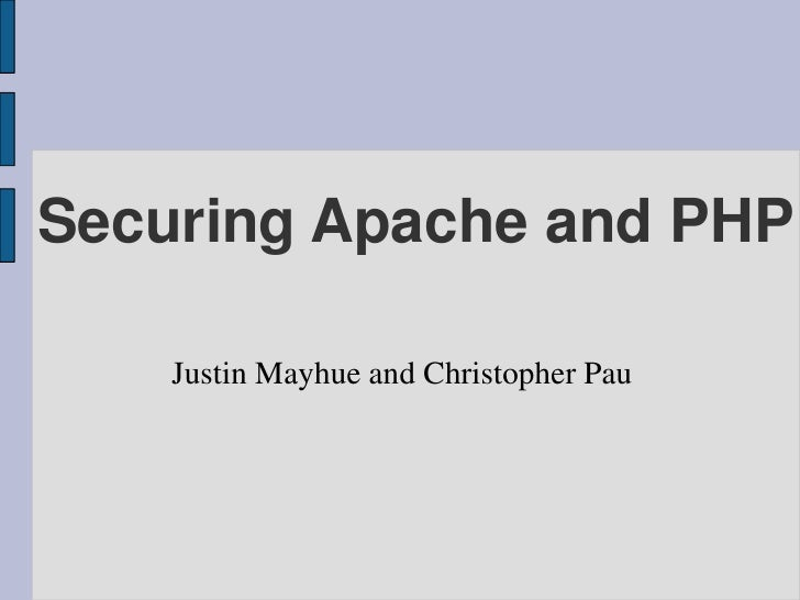 Securing Apache and PHP      Justin Mayhue and Christopher Pau