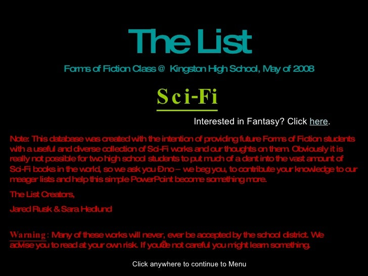 The List Forms of Fiction Class @ Kingston High School, May of 2008 Sci-Fi Note: This database was created with the intent...