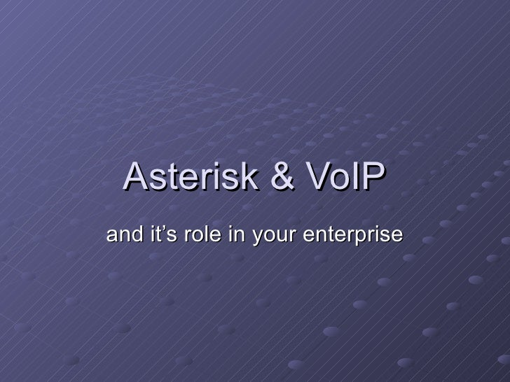 Asterisk & VoIP and it's role in your enterprise