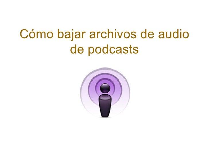 Cómo bajar archivos de audio de podcasts