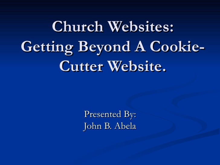 Church Websites: Getting Beyond A Cookie-Cutter Website. Presented By: John B. Abela