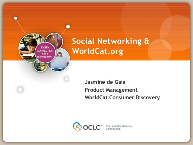 Social Networking &  EVERYCONNECTION     has astarting point.                  WorldCat.org                     Jasmine de...