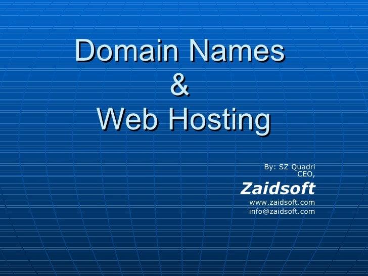 Domain Names  &  Web Hosting By: SZ Quadri CEO, Zaidsoft www.zaidsoft.com [email_address]