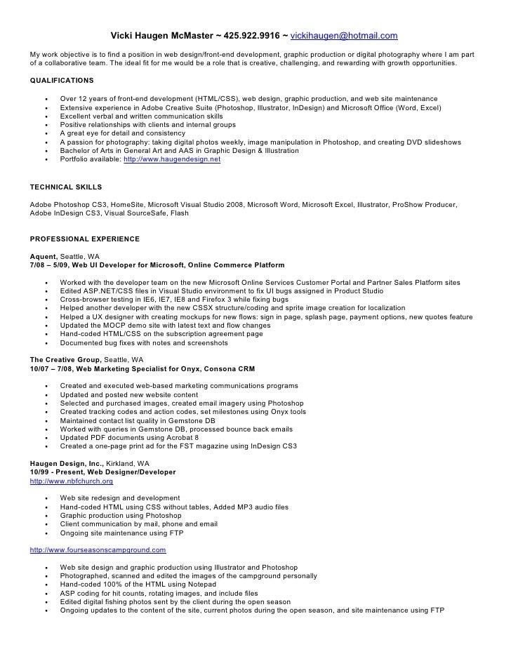 Vicki Haugen McMaster ~ 425.922.9916 ~ vickihaugen@hotmail.com  My work objective is to find a position in web design/fron...