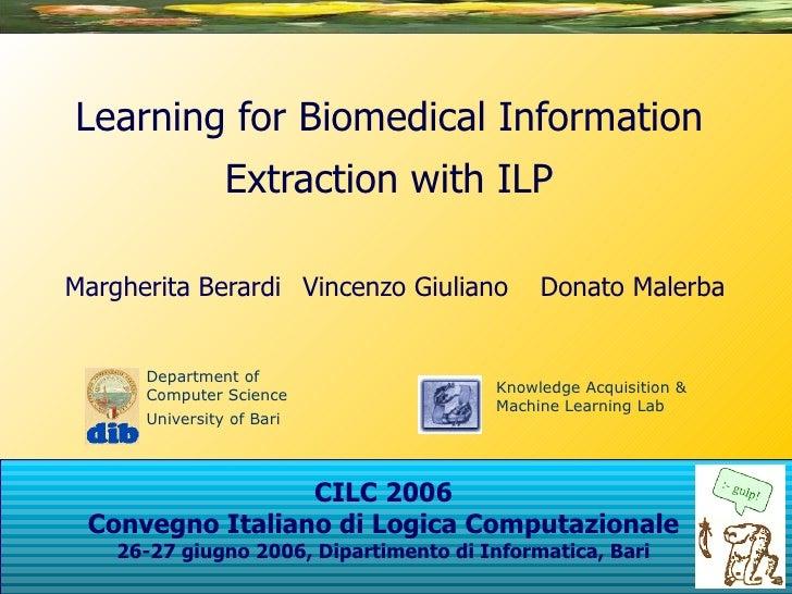 Learning for Biomedical Information Extraction with ILP Margherita Berardi Vincenzo Giuliano Donato Malerba