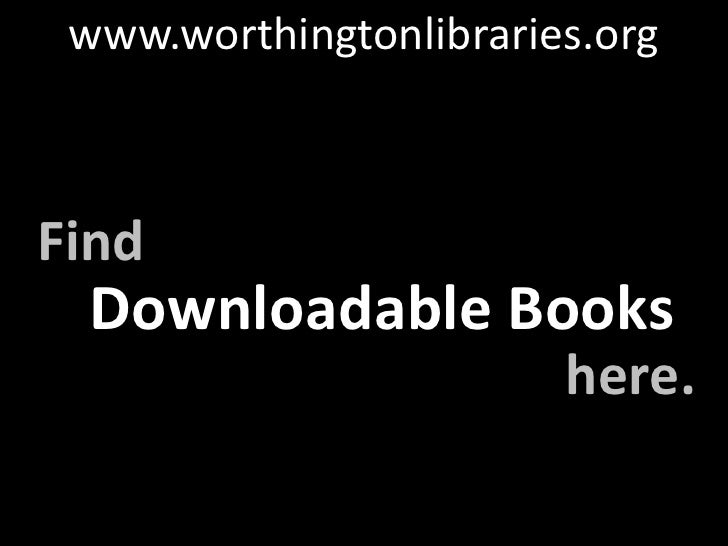 www.worthingtonlibraries.org<br />Find<br />here.<br />Downloadable Books<br />
