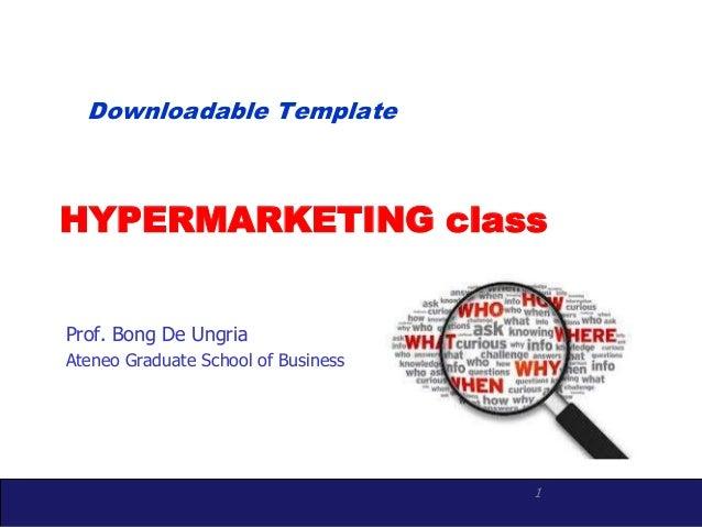 1 HYPERMARKETING class Prof. Bong De Ungria Ateneo Graduate School of Business Downloadable Template