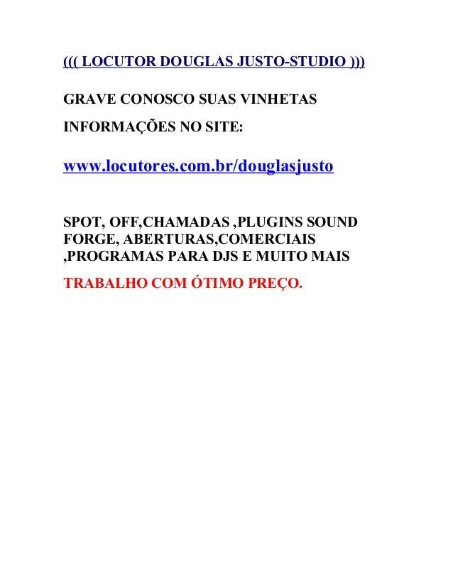 ((( LOCUTOR DOUGLAS JUSTO-STUDIO ))) GRAVE CONOSCO SUAS VINHETAS INFORMAÇÕES NO SITE: www.locutores.com.br/douglasjusto SP...
