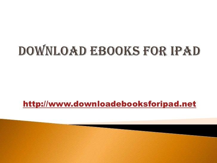 Download eBooks for iPad<br />http://www.downloadebooksforipad.net <br />