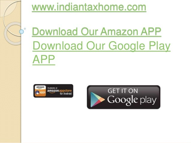 www.indiantaxhome.com Download Our Amazon APP Download Our Google Play APP