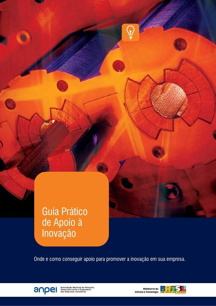 Guia Prático    de Apoio à    Inovação  Onde e como conseguir apoio para promover a inovação em sua empresa.