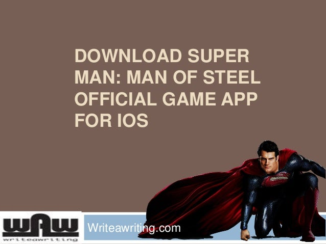 DOWNLOAD SUPER MAN: MAN OF STEEL OFFICIAL GAME APP FOR IOS  Writeawriting.com
