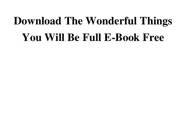 Download The Wonderful Things You Will Be Full E Book Free