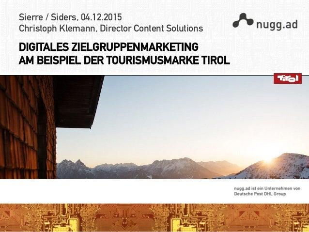 Sierre / Siders, 04.12.2015 Christoph Klemann, Director Content Solutions DIGITALES ZIELGRUPPENMARKETING AM BEISPIEL DER T...