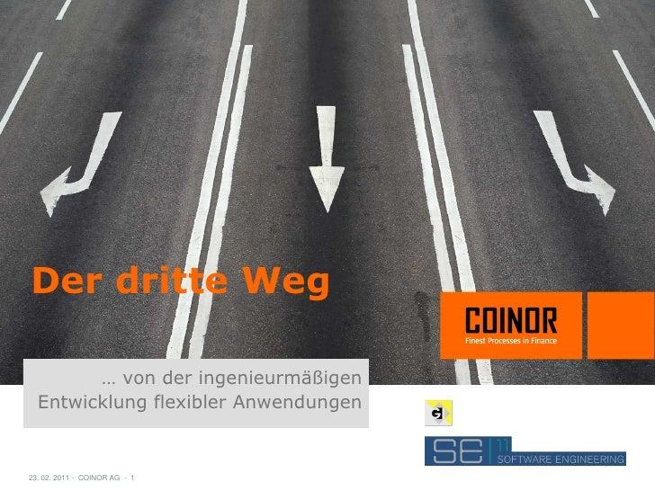 Der dritte Weg        … von der ingenieurmäßigen  Entwicklung flexibler Anwendungen23. 02. 2011 - COINOR AG - 1