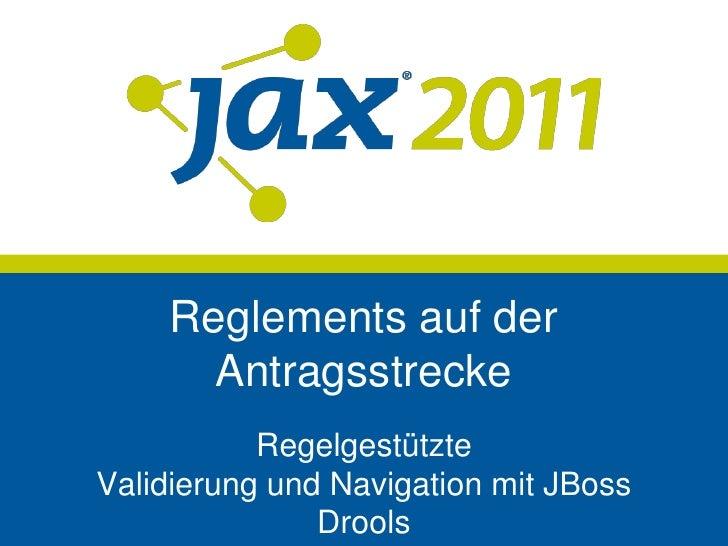 Reglements auf der      Antragsstrecke           RegelgestützteValidierung und Navigation mit JBoss               Drools