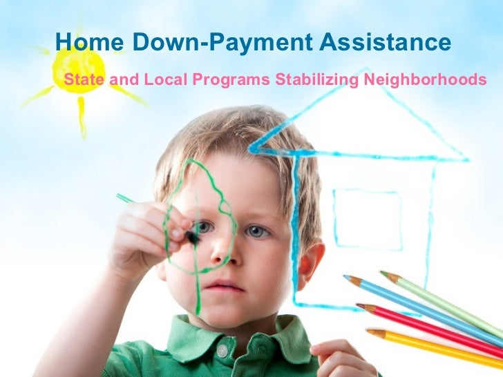 Home Down-Payment Assistance State and Local Programs Stabilizing Neighborhoods