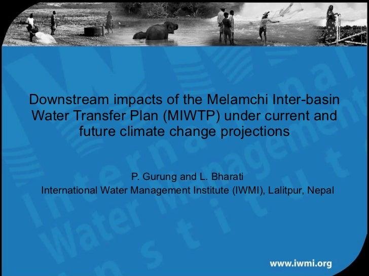 P. Gurung and L. Bharati International Water Management Institute (IWMI), Lalitpur, Nepal Downstream impacts of the Melamc...
