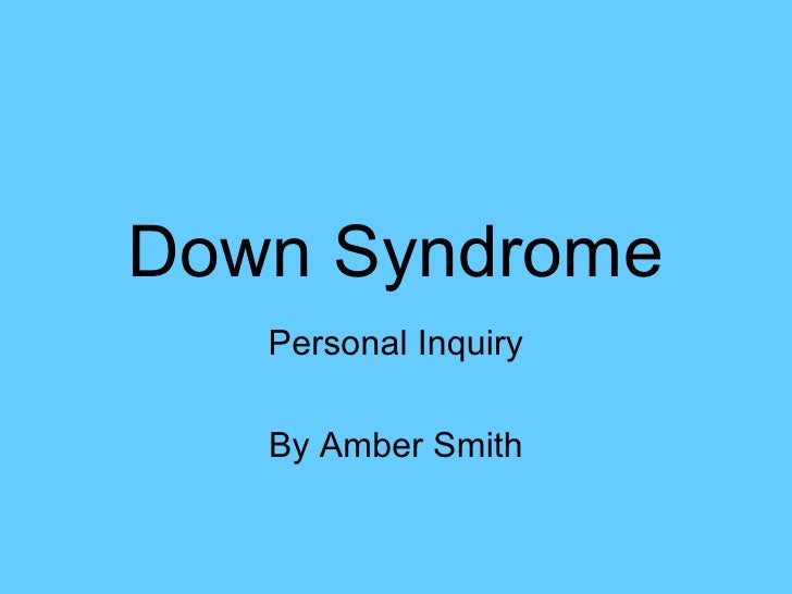 Down Syndrome Personal Inquiry By Amber Smith