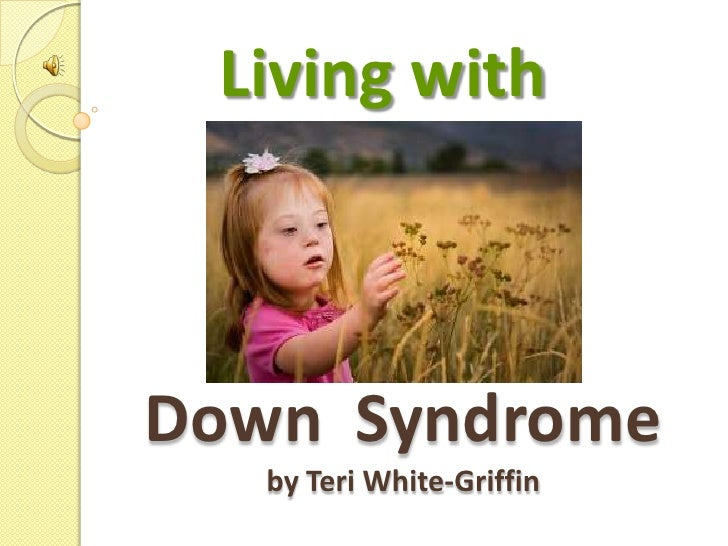 Living with<br />Down  Syndromeby Teri White-Griffin<br />