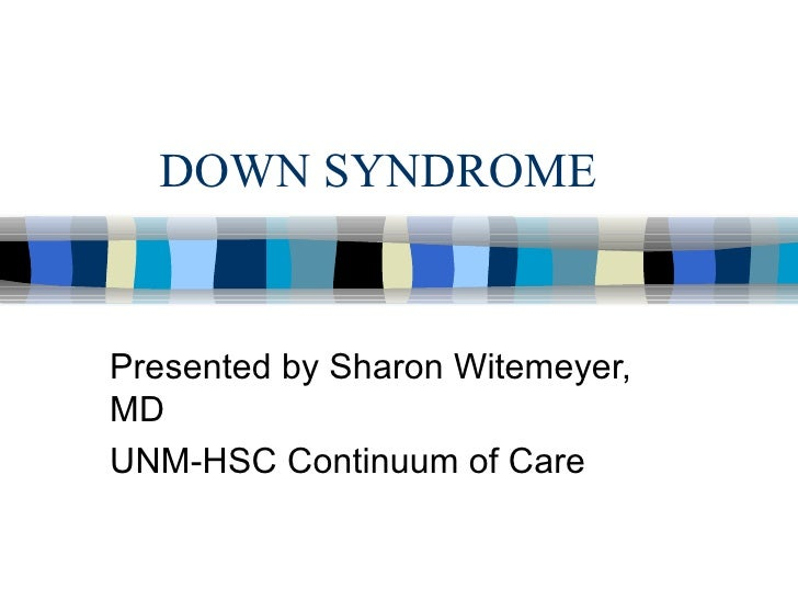 DOWN SYNDROME  Presented by Sharon Witemeyer, MD UNM-HSC Continuum of Care