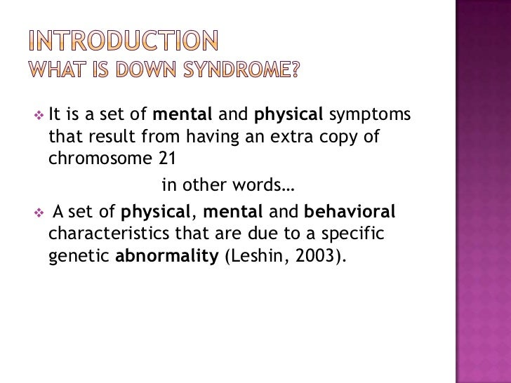essay on down syndrome Peer partner final project down syndrome is a chromosomal condition in which an individual possesses extra genetic material, specifically an extra complete or partial.