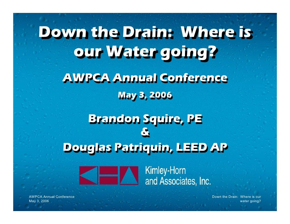 Down the Drain: Where is     Down the Drain: Where is        our Water going?        our Water going?                 AWPC...