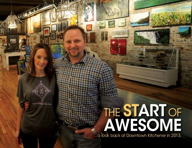 THE STARTOF AWESOME...a look back at Downtown Kitchener in 2013.