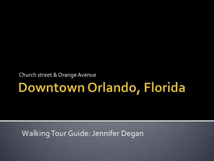 Downtown Orlando, Florida <br />Church street & Orange Avenue <br />Walking Tour Guide: Jennifer Degan<br />