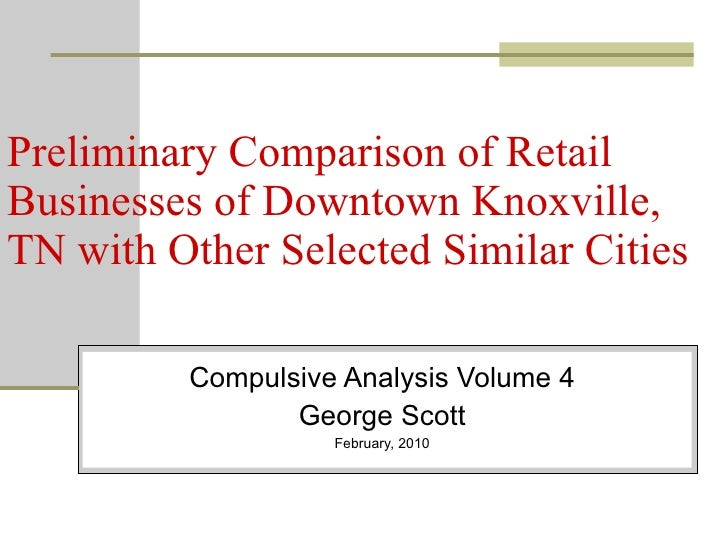 Preliminary Comparison of Retail Businesses of Downtown Knoxville, TN with Other Selected Similar Cities Compulsive Analys...
